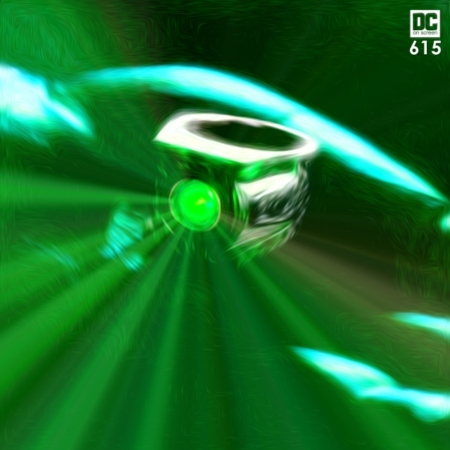 A hand holding a glowing Green Lantern ring. Text: DC on SCreen #615